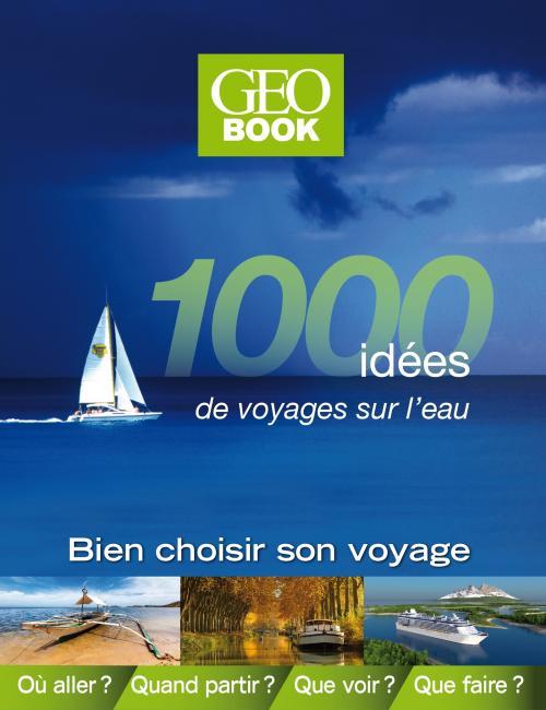 Geobook - 1000 idées de voyages sur l'eau -  Dominique Lebrun (Auteur) - Guide (broché). Paru en 03/2014 -